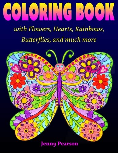 Coloring Book with Flowers, Hearts, Rainbows, Butterflies, and much more: for all ages from Tweens to Adults