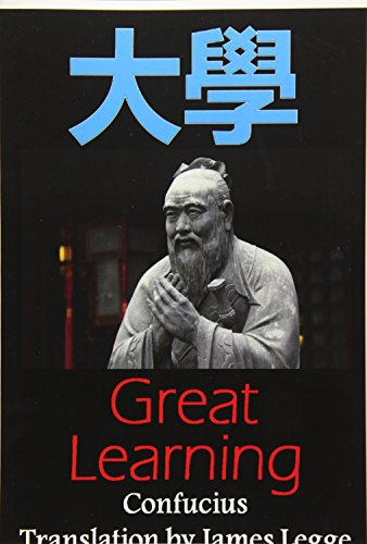 Great Learning: Bilingual Edition, English and Chinese: A Confucian Classic of Ancient Chinese Literature