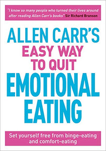 Allen Carr's Easy Way to Quit Emotional Eating: Set yourself free from binge-eating and comfort-eating