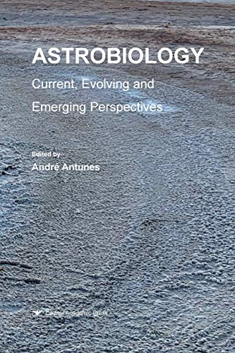 Astrobiology: Current, Evolving, and Emerging Perspectives