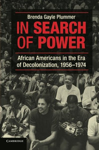 In Search of Power: African Americans in the Era of Decolonization, 1956-1974
