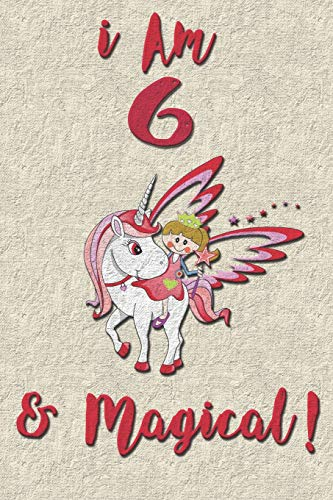 I am 6 & Magical! NoteBook: Unicorn NoteBook for 6 years old girls with cute unicorns Features: