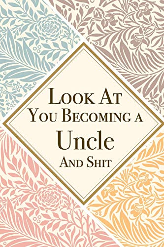 Look At You Becoming a Uncle And Shit: Uncle Thank You And Appreciation Gifts from . Beautiful Gag Gift for Men and Women. Fun, Practical And Classy Alternative to a Card for Uncle