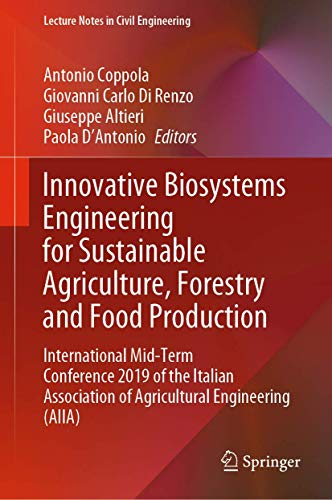 Innovative Biosystems Engineering for Sustainable Agriculture, Forestry and Food Production: International Mid-Term Conference 2019 of the Italian ... (Lecture Notes in Civil Engineering (67))