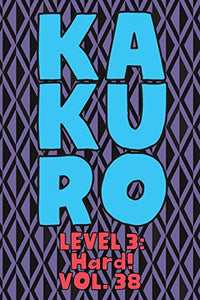 Kakuro Level 3: Hard! Vol. 38: Play Kakuro 16x16 Grid Hard Level Number Based Crossword Puzzle Popular Travel Vacation Games Japanese Mathematical ... Fun for All Ages Kids to Adult Gifts