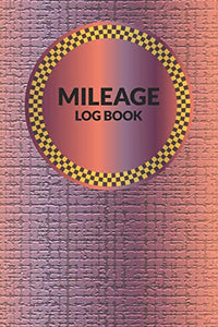 Mileage Log Book: Mileage Tracker Notebook For Business or Personal