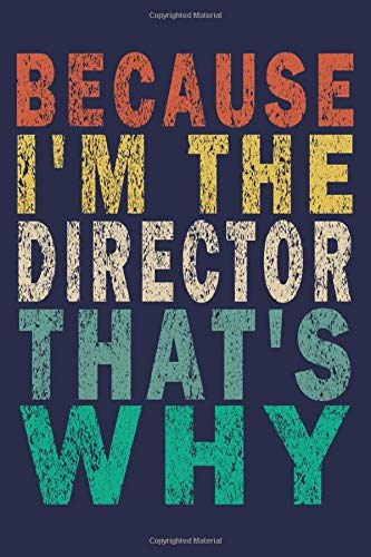 Because I'm the Director That's Why: Funny Vintage Theater Lover Journal Gift