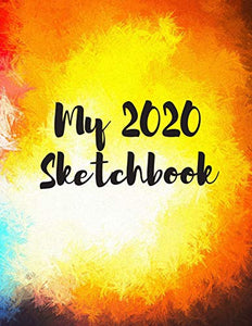 My 2020 Sketchbook: Spectacular 2020 Design! Trendy Awesome, High Quality Sketchbook Drawing Pad Paper for Your Most Explosive Year of Creativity, ... Creativity, Imagination, Dreaming & Fun!)