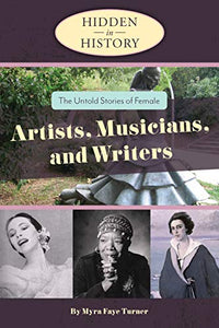 Hidden in History: The Untold Stories of Female Artists, Musicians, and Writers