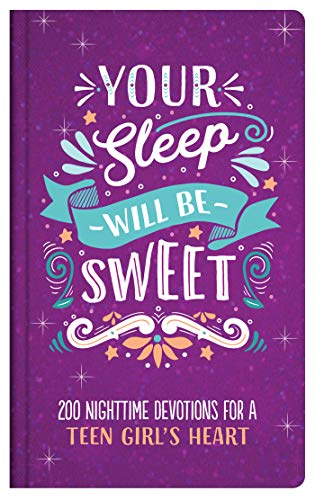 Your Sleep Will Be Sweet (Teen Girls): 200 Nighttime Devotions for a Teen Girl's Heart