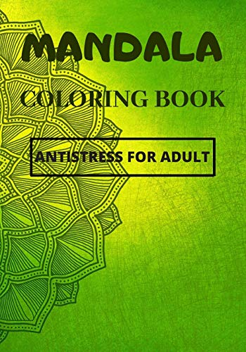 Mandala Coloring Book, Antistress For Adult: Be Amazed By What You Can Do By Coloring Those Beautiful Mandala Patterns.