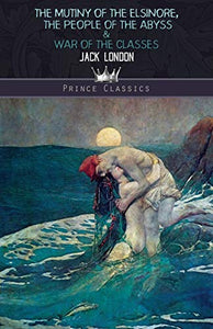 The Mutiny of the Elsinore, The People of the Abyss & War of the Classes (Prince Classics)