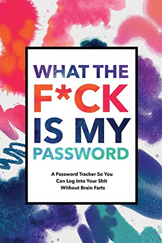 What The F*ck Is My Password: Password Organizer Notebook: Internet Password Logbook/  Password Tracker So You Can Log Into Your Shit Without Brain Fart (100 Page, Small, 6 x 9 inch)
