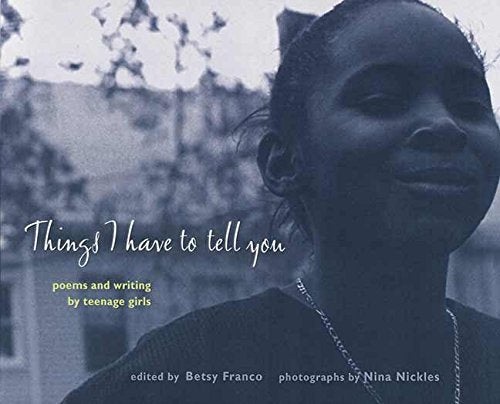 Things I Have to Tell You: Poems and Writing by Teenage Girls (Betsy Franco Young Adult)