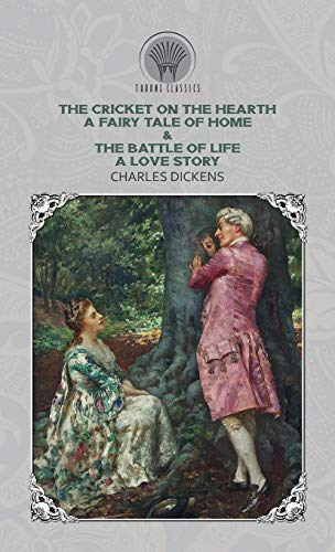 The Cricket on the Hearth: A Fairy Tale of Home & The Battle of Life: A Love Story (Throne Classics)