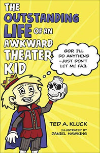 The Outstanding Life of an Awkward Theater Kid: God, I'll Do Anything―Just Don't Let Me Fail