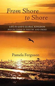 From Shore to Shore: Life in God's Global Kingdom: Reflections in Poetry and Prose