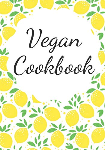 Vegan Cookbook: Make Your Own Healthy Recipe Book, Cooking Dishes For Beginners And Chef, 7x10, 100 pages