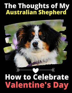 The Thoughts of My Australian Shepherd: How to Celebrate Valentine's Day