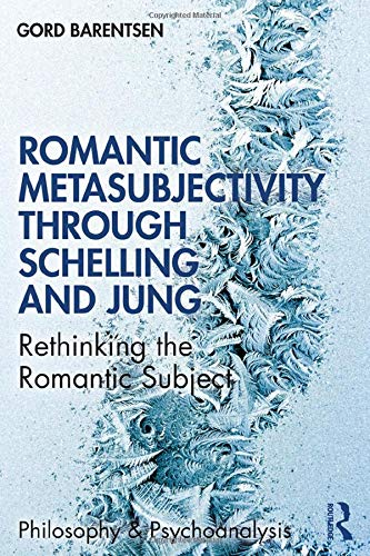 Romantic Metasubjectivity Through Schelling and Jung: Rethinking the Romantic Subject (Philosophy and Psychoanalysis)