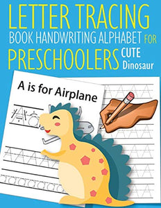 Letter Tracing Book Handwriting Alphabet for Preschoolers Cute Dinosaur: Letter Tracing Book |Practice for Kids | Ages 3+ | Alphabet Writing Practice ... | Kindergarten | toddler | Cute Dinosaur