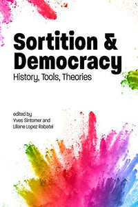 Sortition and Democracy: History, Tools, Theories (Sortition and Public Policy)