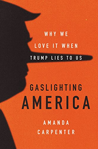 Gaslighting America: Why We Love It When Trump Lies to Us