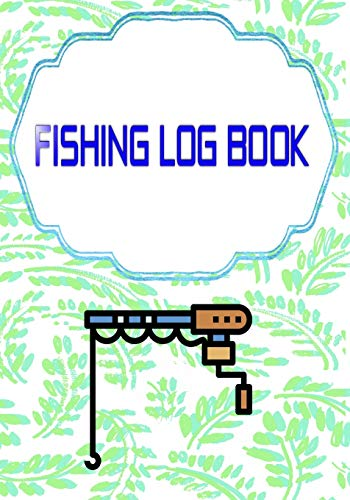 Fishing Log Book Fishing: Tracker Fish Finder Fishing Logbook 110 Page Cover Matte Size 7x10 Inch | Box - Water # Diary Good Print.