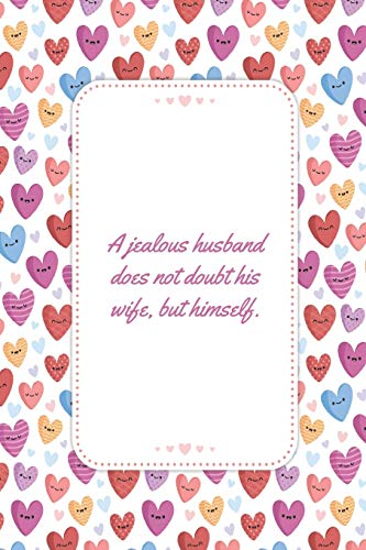 A Jealous Husband Does Not Doubt His Wife But Himself: This Notebook is a Perfect Watercolor Floral Cover A Jealous Husband Valentines Day Gifts ... for Him from Wife From Husband From Wife.