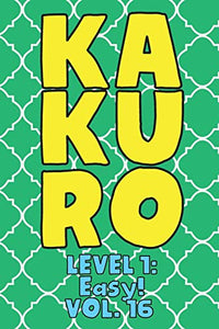 Kakuro Level 1: Easy! Vol. 16: Play Kakuro 11x11 Grid Easy Level Number Based Crossword Puzzle Popular Travel Vacation Games Japanese Mathematical ... Fun for All Ages Kids to Adult Gifts
