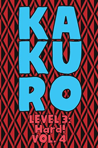 Kakuro Level 3: Hard! Vol. 4: Play Kakuro 16x16 Grid Hard Level Number Based Crossword Puzzle Popular Travel Vacation Games Japanese Mathematical ... Fun for All Ages Kids to Adult Gifts