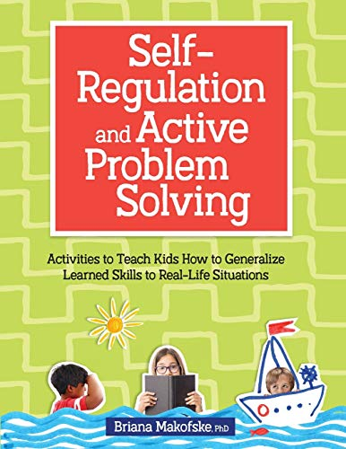 Self-Regulation and Active Problem Solving: Activities to Teach Kids How to Generalize Learned Skills to Real-Life Situations