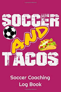 "Soccer And Tacos Soccer Coaching Log Book: 6"" x 9"" Log Notebook for Soccer Coaches, 100 pages, Pink"