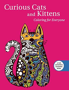Curious Cats and Kittens: Coloring for Everyone (Creative Stress Relieving Adult Coloring)