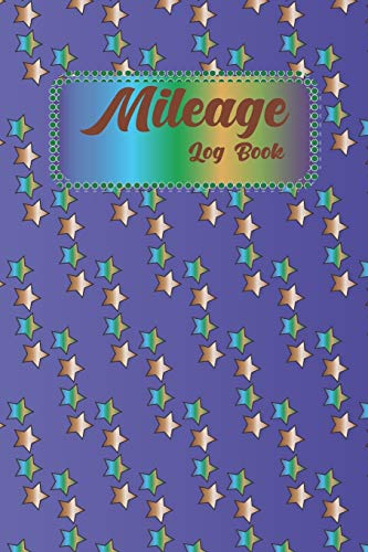 Mileage Log Book: Vehicle Gas Mileage Tracker Notebook