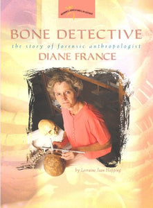 Bone Detective: The Story of Forensic Anthropologist Diane France (Women's Adventures in Science)