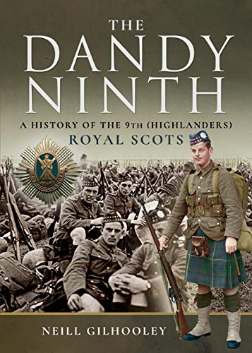 A History of the 9th (Highlanders) Royal Scots: The Dandy Ninth (Pals)
