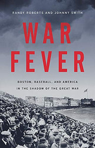 War Fever: Boston, Baseball, and America in the Shadow of the Great War