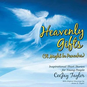 Heavenly Gifts: It Might Be Pancakes. Inspirational Short Stories for Young People