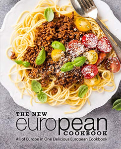 The New European Cookbook: All of Europe in One Delicious European Cookbook (2nd Edition)