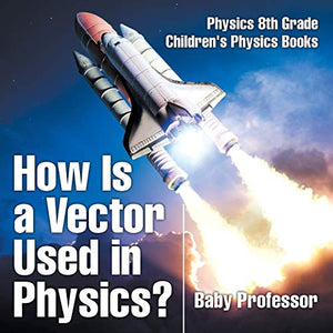 How Is a Vector Used in Physics? Physics 8th Grade | Children's Physics Books