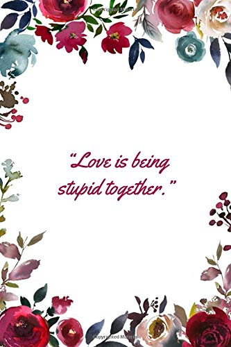 Love is being stupid together: This Notebook is A Perfect Watercolor Floral Cover Love is being stupid together Wife Valentines Day Gifts Husband ... for Him from Wife From Husband From Wife.
