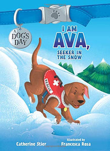 I Am Ava, Seeker in the Snow (A Dog's Day)
