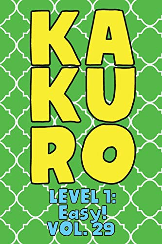 Kakuro Level 1: Easy! Vol. 29: Play Kakuro 11x11 Grid Easy Level Number Based Crossword Puzzle Popular Travel Vacation Games Japanese Mathematical ... Fun for All Ages Kids to Adult Gifts
