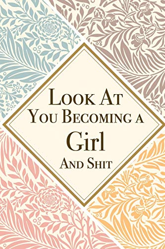 Look At You Becoming a Girl And Shit: Girl Thank You And Appreciation Gifts from . Beautiful Gag Gift for Men and Women. Fun, Practical And Classy Alternative to a Card for Girl