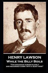 "Henry Lawson - While the Billy Boils: ""The swagman turned slowly and regarded cabby with a quiet grin"""