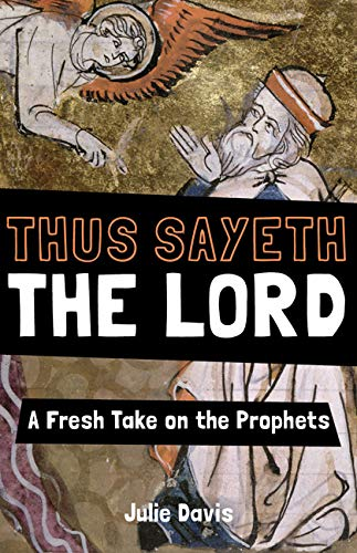 Thus Sayeth the Lord: A Fresh Take on the Prophets