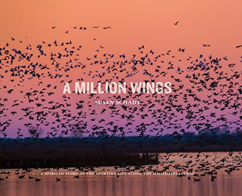 A Million Wings: A Spirited Story of the Sporting Life Along the Mississippi Flyway