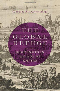 The Global Refuge: Huguenots in an Age of Empire