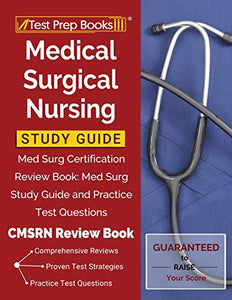 Medical Surgical Nursing Study Guide: Med Surg Certification Review Book: Med Surg Study Guide and Practice Test Questions [CMSRN Review Book]